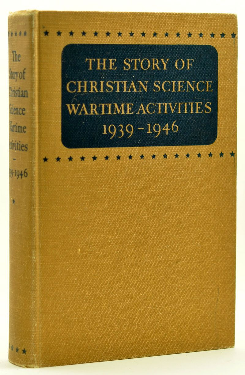 CHRISTIAN SCIENCE BOARD OF DIRECTORS - The Story of Christian Science Wartime Activities 1939-1946