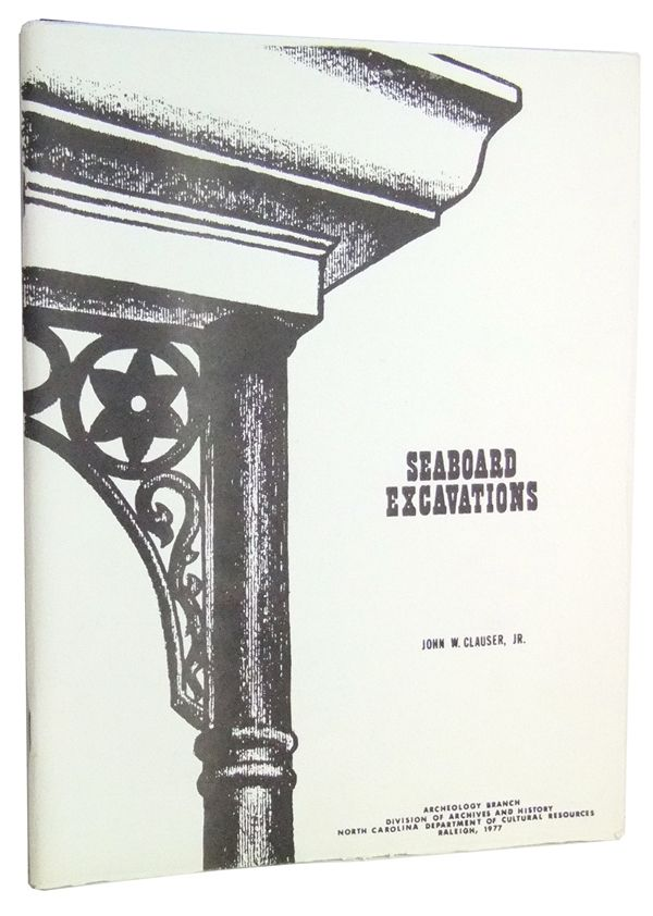 CLAUSER, JOHN W. JR. - The Seaboard Excavations: Salvage Archeology in an Urban Setting