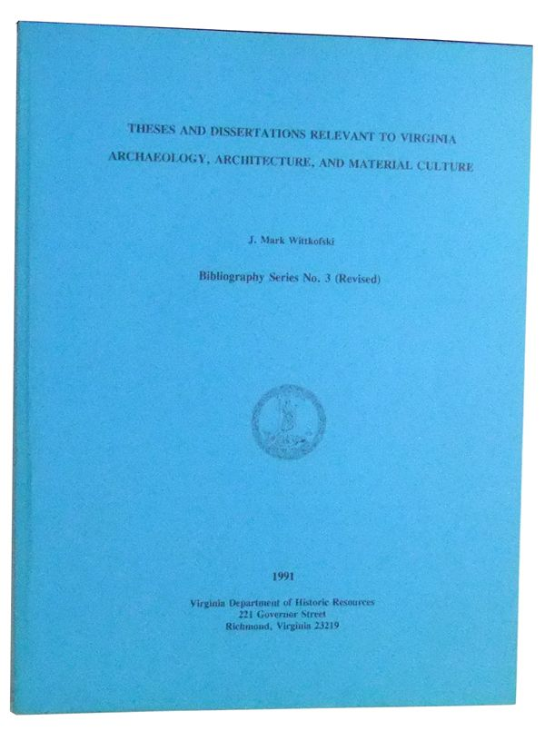 WITTKOFSKI, J. MARK - Theses and Dissertations Relevant to Virginia Archaeology, Architecture, and Material Culture. Bibliography Series No. 3 (Revised)