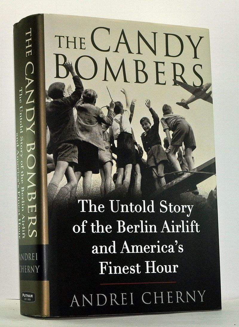 CHERNY, ANDREI - The Candy Bombers: The Untold Story of the Berlin Airlift and America's Finest Hour