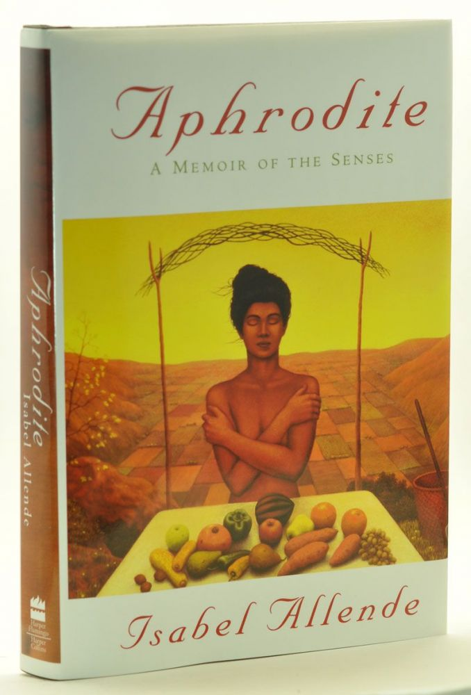 Aphrodite: A Memoir of the Senses. Isabel Allende.