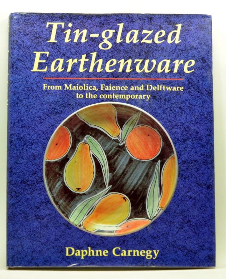Tin-glazed Earthenware: From Maiolica, Faience and Delftware to the contemporary. Daphne Carnegy.