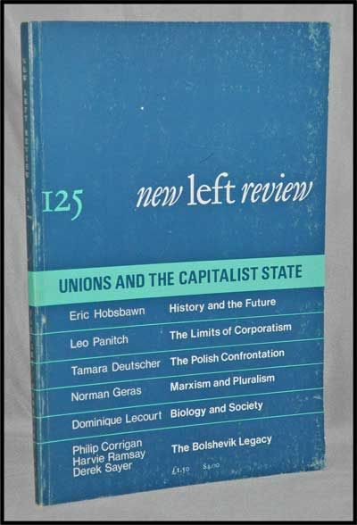New Left Review, 125 (January-February 1981) : Unions and the Capitalist State. Perry Anderson, Eric Hobsbawm, Leo Panitch, Tamara Deutscher, Norman Geras, Dominique Lecourt, Philip Corrigan, Harvie Ramsay, Derek Sayer.