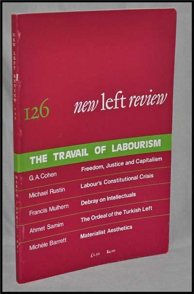 New Left Review, 126 (March-April 1981) : the Travail of Labourism. Perry Anderson, G. A. Cohen, Michael Rustin, Francis Mulhern, Ahmet Samim, Michèle Barrett.