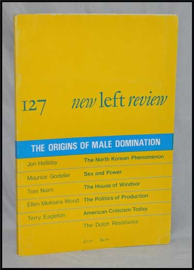 New Left Review, 127 (May-June 1981) : the Origins of Male Domination. Perry Anderson, Jon Halliday, Maurice Godelier, Tom Nairn, Ellen Meiksins Wood, Terry Eagleton.
