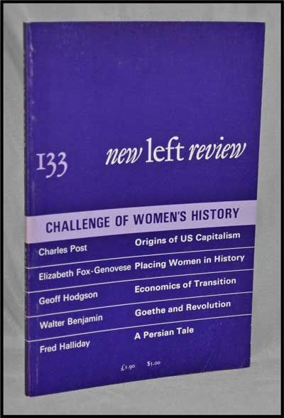 New Left Review, 133 (May-June 1982) : Challenge of Women's History. Perry Anderson, Charles Post, Elizabeth Fox-Genovese, Geoff Hodgson, Walter Benjamin, Fred Halliday.