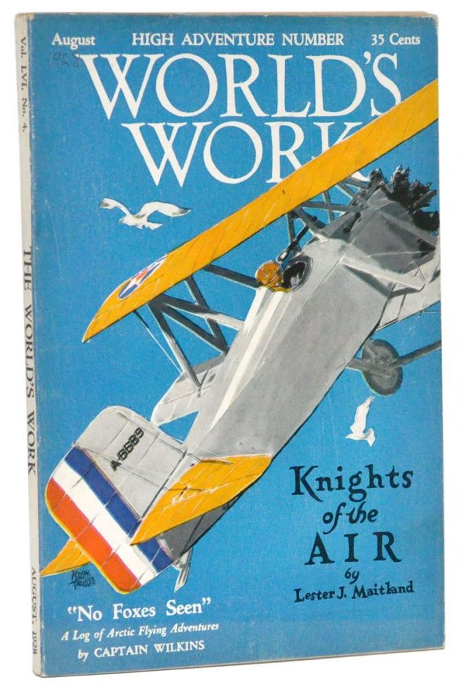 The World's Work, Vol. 56, No. 4 (August, 1928). High Adventure Number. Carl C. Dickey, Henry F. Pringle, George H. Wilkins, Lester J. Maitland, Samuel Crowther, Lewis E. Lawes, Lord Beaverbrook, Donald Wilhelm, George MacAdam, Richard Harris, A British Aviator, Lowell Thomas.