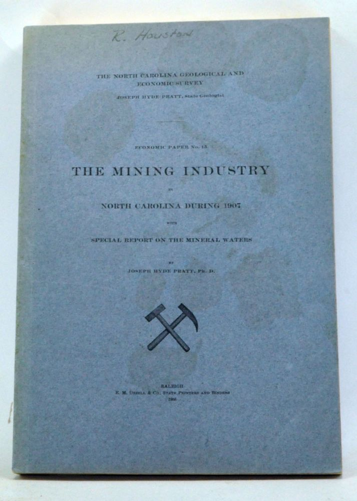 The Mining Industry in North Carolina during 1907 with Special Report on the Mineral Waters. Joseph Hyde Pratt.