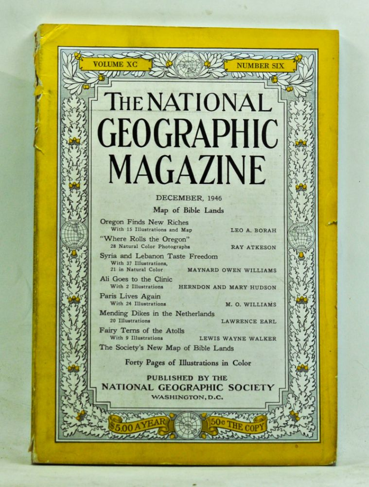 The National Geographic Magazine, Volume 90, Number 6 (December, 1946). Gilbert Grosvenor, Leo A. Borah, Ray Atkeson, Maynard Owen Williams, Herndon Hudson, Mary, M. O. Williams, Lawrence Earl, Lewis Wayne Walker.