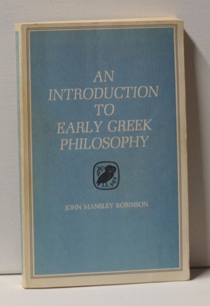 An Introduction to Early Greek Philosophy: The Chief Fragments and Ancient Testimony, with Connecting Commentary. John Mansley Robinson.