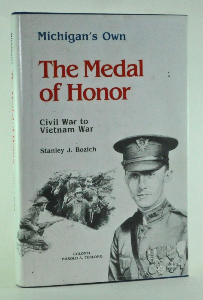 Michigan's Own: The Medal of Honor, Civil War to Vietnam War. Stanley J. Bozich.