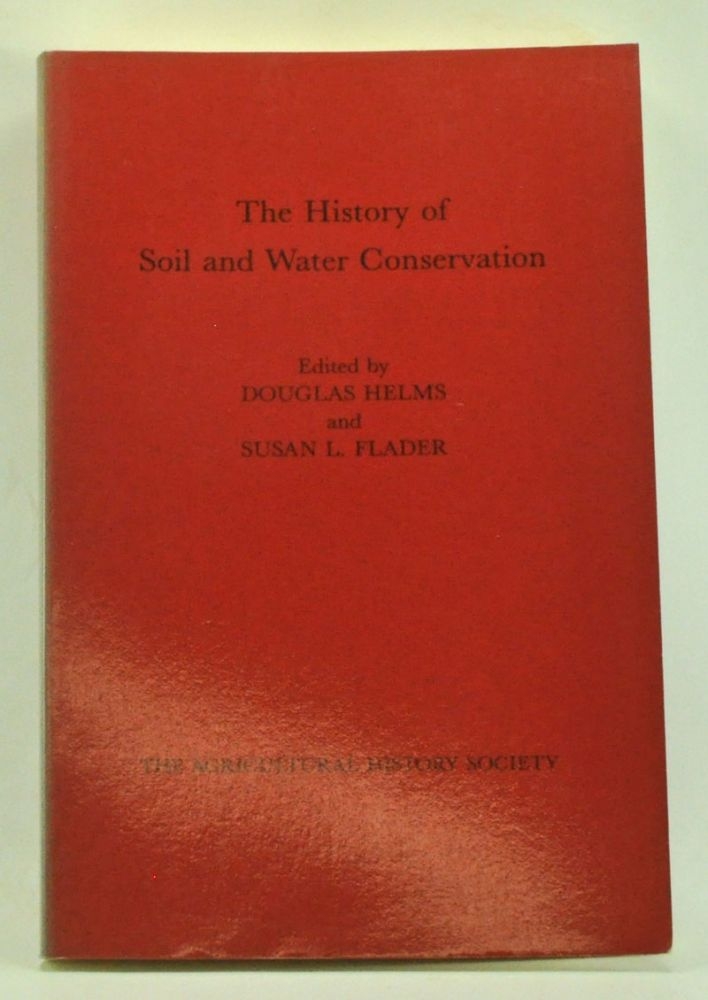 Agricultural History: The History of Soil and Water Conservation. A Symposium. Douglas Helms, Susan L. Flader.