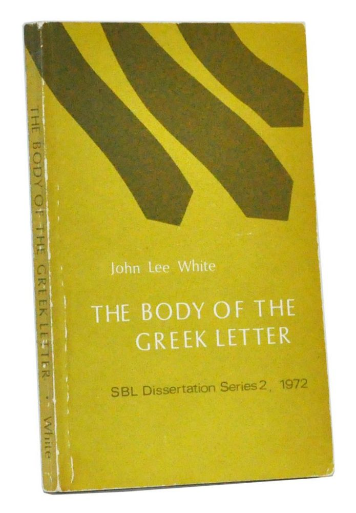 The Form and Function of the Body of the Greek Letter: A Study of the Letter-Body in the Non-Literary Papyri and in Paul the Apostle. John Lee White.