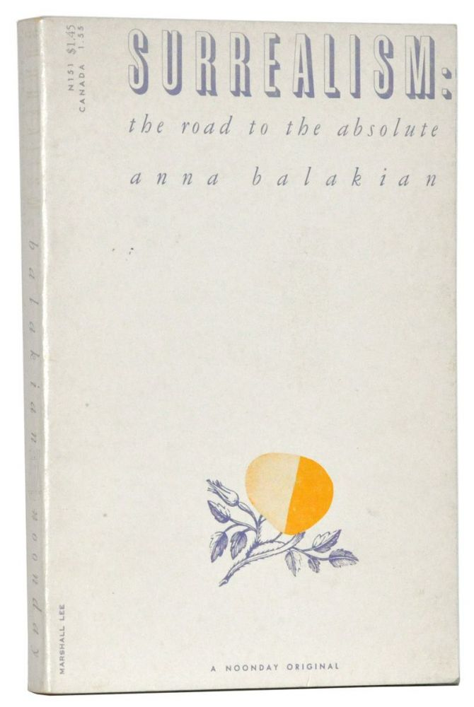 Surrealism: The Road to the Absolute. Anna Balakian.