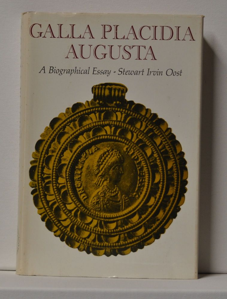 Galla Placidia Augusta: A Biographical Essay. Stewart Irvin Oost.