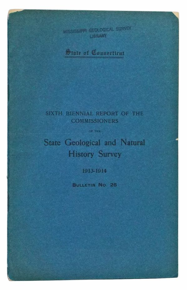 State of Connecticut Public Document No. 47. State Geological and Natural History Survey Bulletin No. 25. Sixth Biennial Report of the Commissioners, 1913-1914. Simeon Eben Baldwin, Arthur Twining Hadley, William Arnold Shanklin, lavel Sweeten Luther, Charles Lewis Beach, William North Rich.