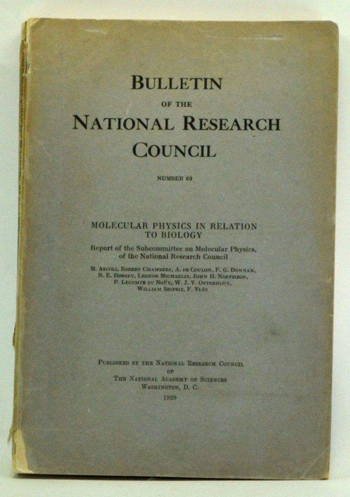Bulletin of the National Research Council Number 69, May 1929: Molecular Physics in Relation to Biology. Subcommittee on Molecular Physics of the National Research Council.