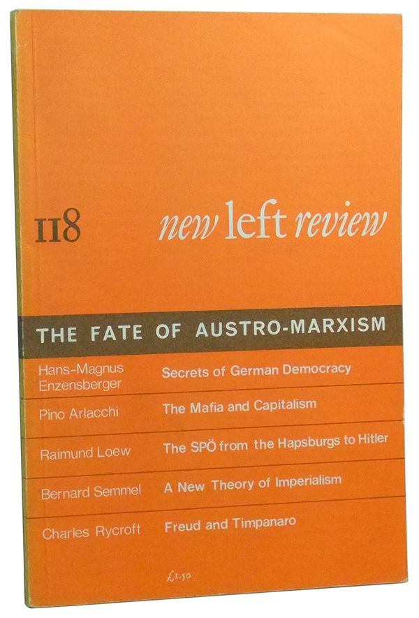 New Left Review Number 118 (November-December 1979). The Fate of Austro-Marxism. Perry Anderson, Hans-Magnus Enzenberger, Raimund Loew, Pino Arlacchi, Bernard Semmel, Charles Rycroft.
