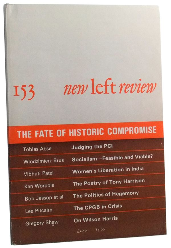 New Left Review Number 153 (September-October 1985). The Fate of Historic Compromise. Robin Blackburn, Tobias Abse, Wlodzimierz Brus, Ken Worpole, Vibhuti Patel, Bob Jessop, Kevin Bonnett, Simon Bromley, Tom Ling, Lee Pitcairn, Gregory Shaw.