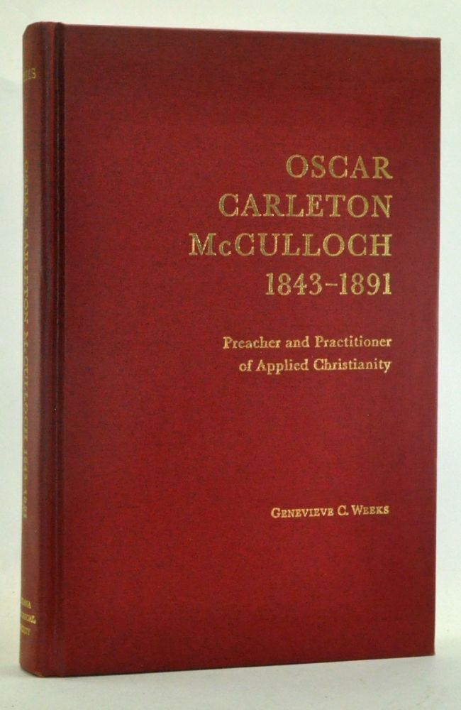 Oscar Carleton McCulloch, 1843-1891: Preacher and Practitioner of Applied Christianity. Genevieve Weeks.