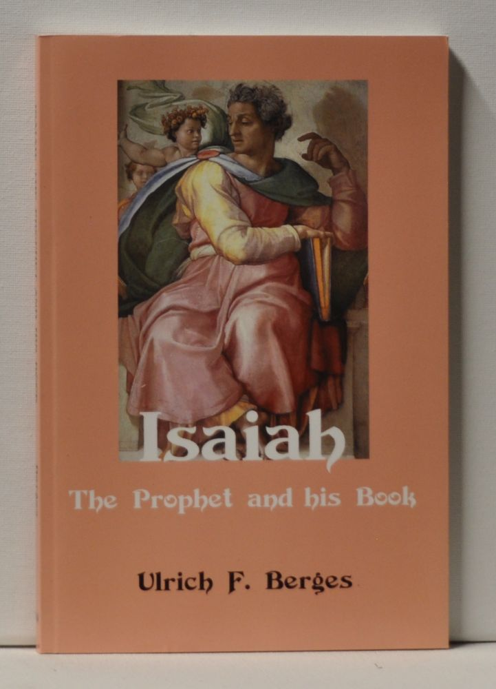 Isaiah The Prophet and His Book. Ulrich F. Berges.