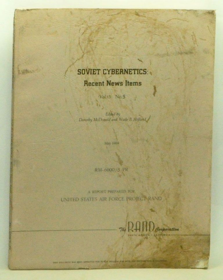Soviet Cybernetics: Recent News Items, Volume 3, Number 5 (May 1969). RM-6000/5-PR: A Report Prepared for United States Air Force Project RAND. Dorothy McDonald, Wade B. Holland.