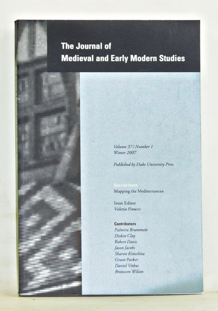 The Journal of Medieval and Early Modern Studies, Volume 37, Number 1 (Winter 2007). Special Issue: Mapping the Mediterranean. David Aers, Valeria Finucci, rant Parker, Palmira Brummett, Robert Davis, Danie Vitkus, Bronwen Wilson, Diskin Clay, Sharon Kinoshita, Jason Jaobs.