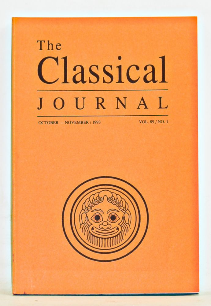 The Classical Journal, Volume 89, Number 1 (October-November 1993). John F. Miller, Christopher A. Faraone, Andrew M. Miller, P. G. Naidtich, Marilyn B. Skinner, others.