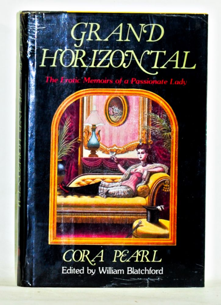 Grand Horizontal : The Erotic Memoirs of a Passionate Lady. Cora Pearl, William Blatchford.