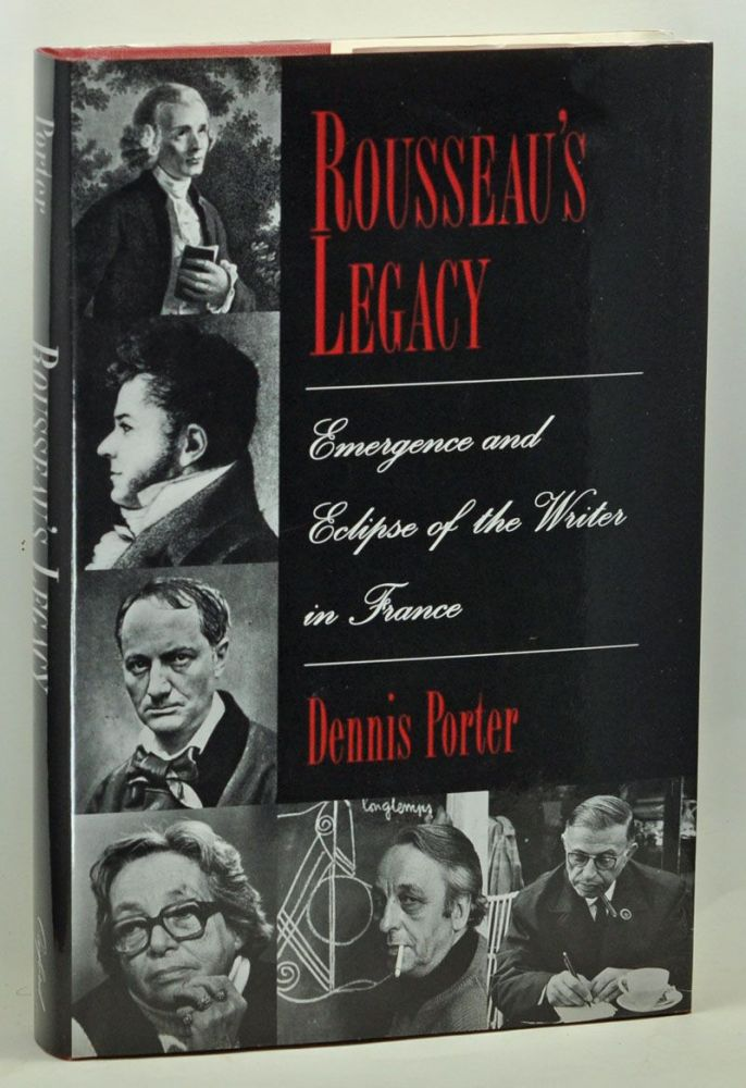 Rousseau's Legacy: Emergence and Eclipse of the Writer in France. Dennis Porter.