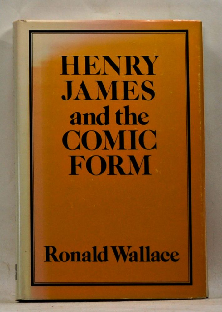 Henry James and the Comic Form. Ronald Wallace.