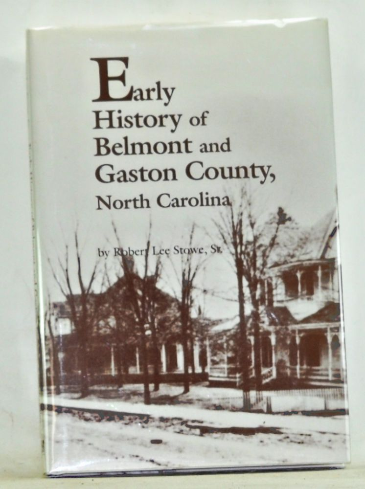 Early History of Belmont and Gaston County, North Carolina. Robert Lee Stowe, Sr.
