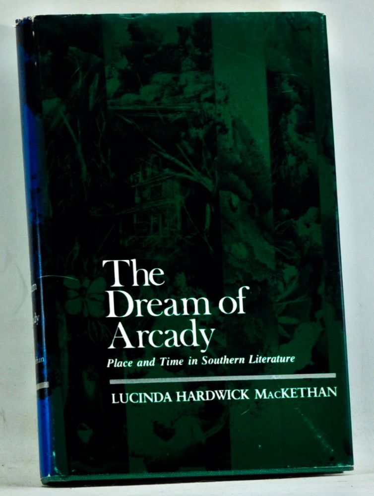 The Dream of Arcady: Place and Time in Southern Literature. Lucinda Hardwick MacKethan.