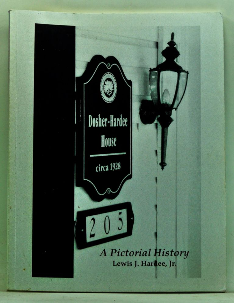 The Dosher-Hardee House: A Pictorial History. Lewis J. Hardee, Jr.