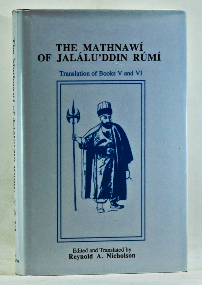 The Mathinawí of Jalálu'ddin Rúmí. Edited from the Oldest Manuscripts Available: with Critical Notes, Translation, & Commentary. Volume VI, Containing the Translation of the Fifth and Sixth Books. Reynold A. Nicholson, Jaláluddin Rúmí, trans ed.