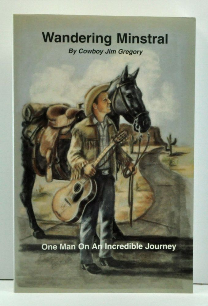 Wandering Minstral: One Man on an Incredible Journey. Jim Gregory.
