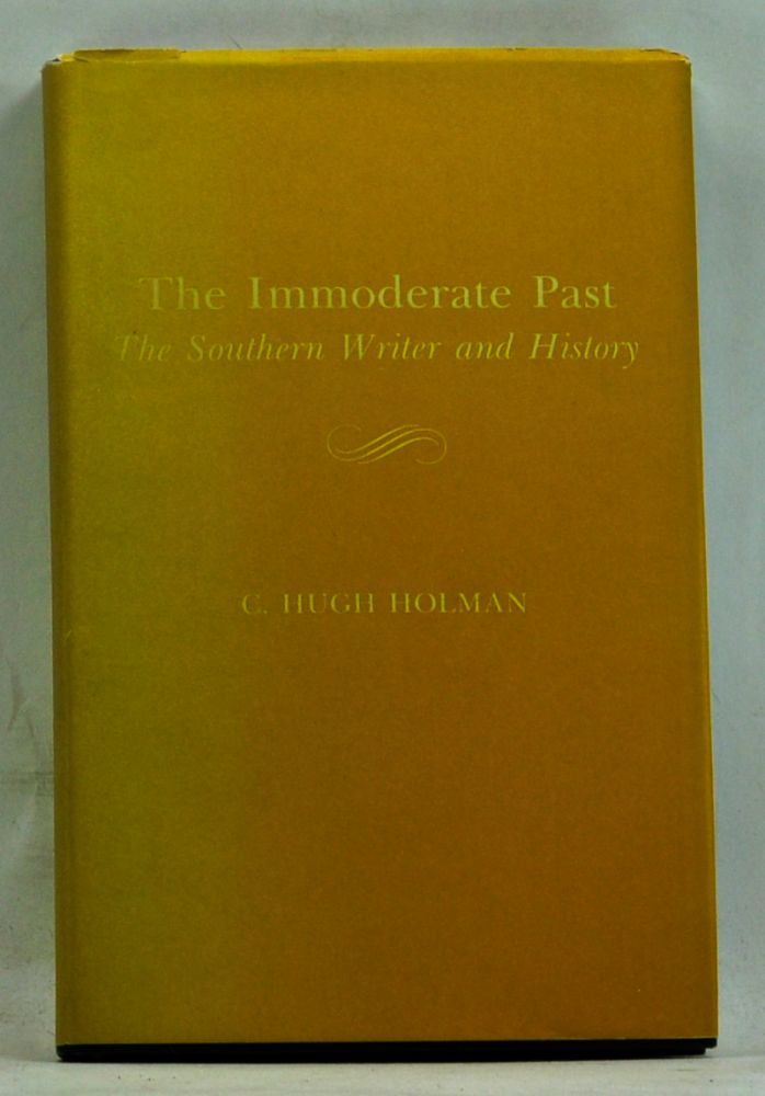 The Immoderate Past: The Southern Writer and History. C. Hugh Holman.