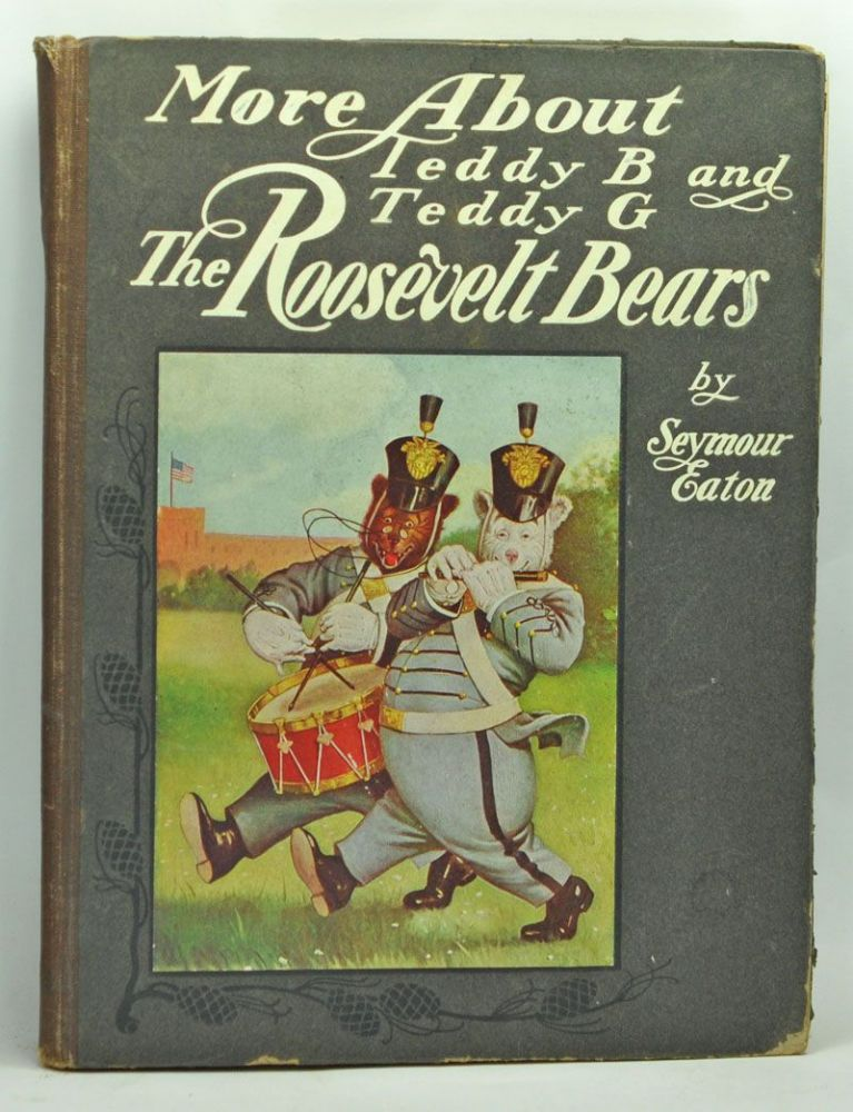More About Teddy-B and Teddy-G, the Roosevelt Bears. Seymour Eaton, Paul Piper.