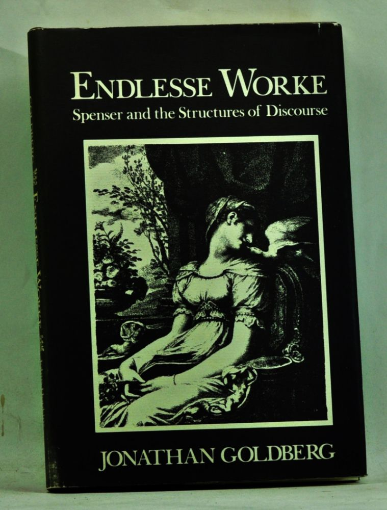 Endlesse Worke: Spenser and the Structures of Discourse. Jonathan Goldberg.