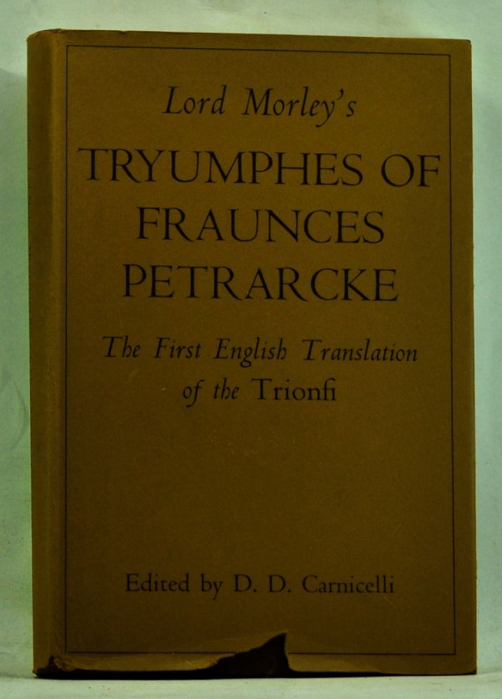 Lord Morley's Tryumphes of Fraunces Petrarcke: The First English Translation of the Trionfi. D. D. Carnicelli.