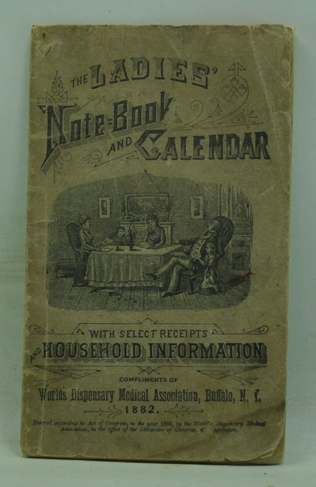 The Ladies' Note-Book and Calendar with Select Receipts and Household Information. World's Dispensary Medical Association.