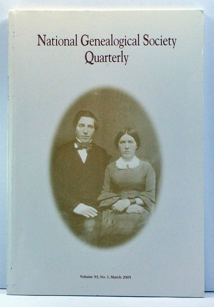 National Genealogical Society Quarterly, Volume 93, Number 1 (March 2005). Claire M. Bettag, Thomas W. Jones, Nathan W. Murphy, Marya C. Myers, Stephen B. Hatton, Suzanne Murray.