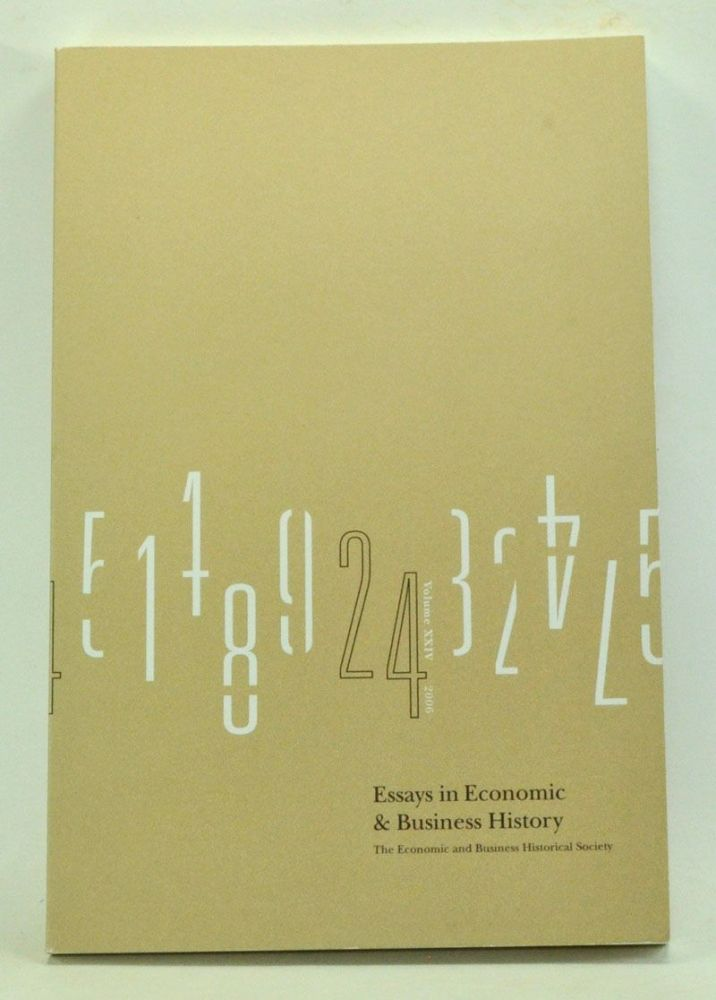 Essays in Economic and Business History, Volume 24 (2006): Refereed Paper, Thirtieth Annual Meeting, Economic and Business Historical Society, April 28, 29, and 30, 2005, High Point, North Carolina. David O. Whitten, Anne Wohlcke, Noel D. Johnson, Harvey Gresham Hudspeth, Christiane Diehl Taylor, Greg Al Phelps, D. Gene Pace, David A. Zalewski, Ranjit S. Dighe, Janice M. Traflet, Jeffrey J. Matthews, Bradley A. Hansen, others.