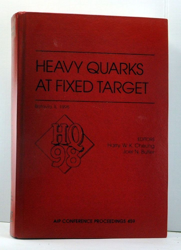 Heavy Quarks at Fixed Target: AIP Conference Proceedings 459. Harry W. K. Cheung, Joel N. Butler.