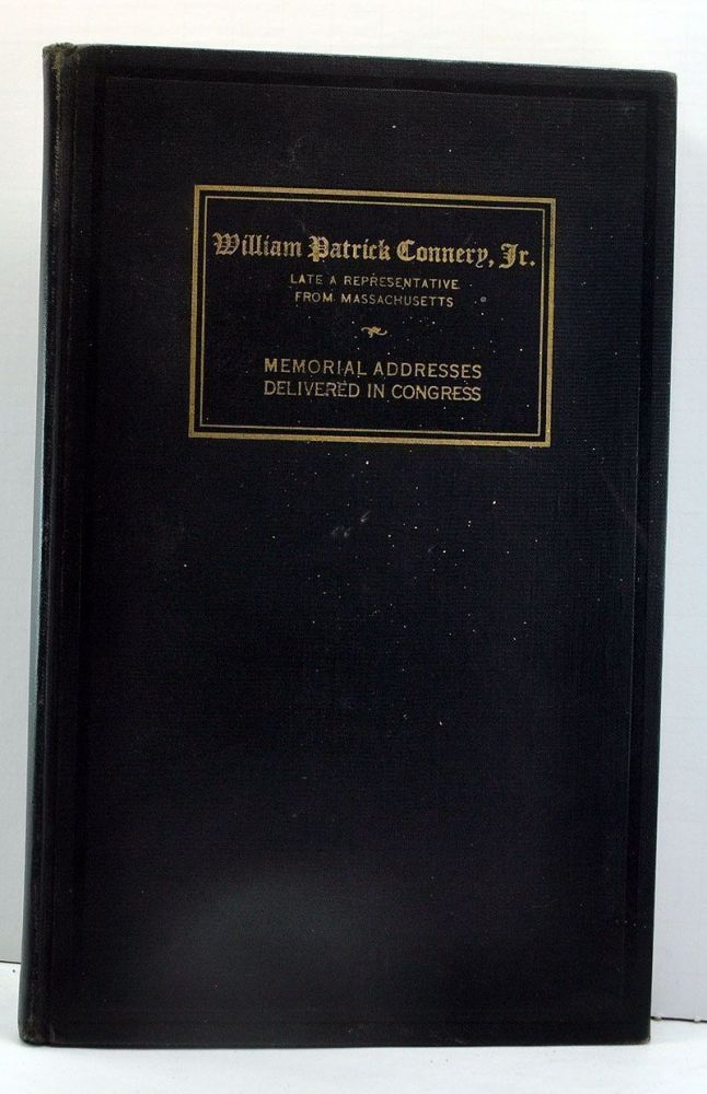 Memorial Services Held in the House of Representatives of the United States, Together with Remarks Presented in Eulogy of William Patrick Connery, Jr., Late a Representative from Massachusetts. No Author Noted.