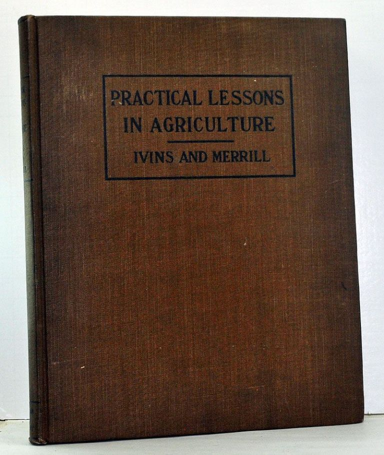 Practical Lessons in Agriculture. Lester S. Ivins, Frederick A. Merrill.