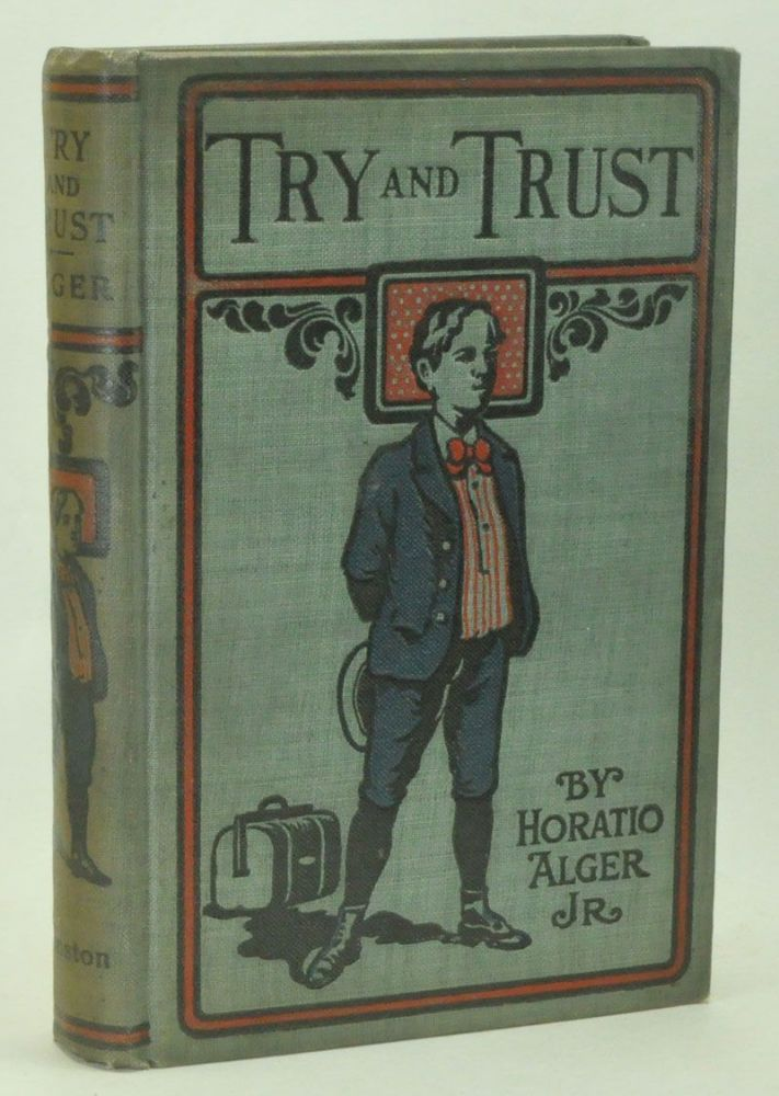 Try and Trust; The Story of a Bound Boy. Horatio Alger, Jr.