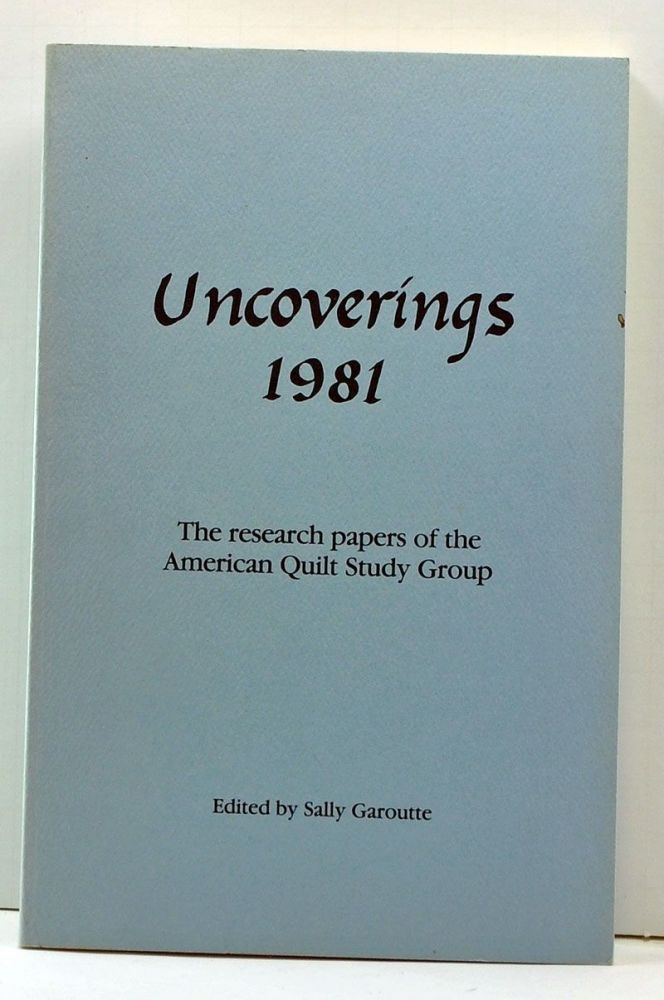 Uncoverings 1981: The Research Papers of the American Quilt Study Group. Sally Garoutte, Katherine R. Koob, Judy Mathieson, Dorothy Cozart, Flavin Glover, Marilyn P. Davis, Barbara Brackmann, Lynn A. Bonfield, Mary Katherine Jarrell, Imelda G. DeGraw.
