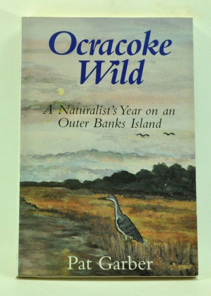 Ocracoke Wild: A Naturalist's Year on an Outer Banks Island. Pat Garber.