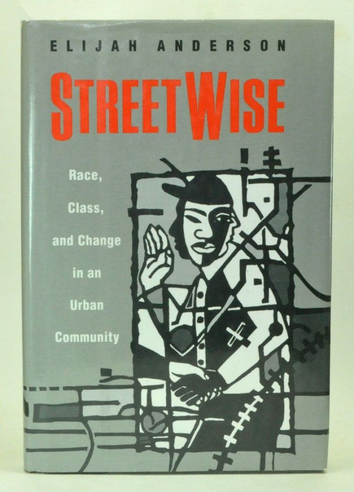Streetwise: Race, Class, and Change in an Urban Community. Elijah Anderson.